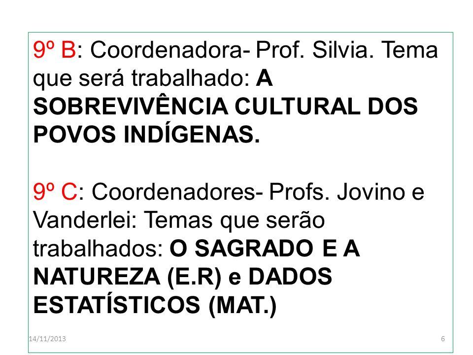 14/11/20136 9º B: Coordenadora- Prof. Silvia. Tema que será trabalhado: A SOBREVIVÊNCIA CULTURAL DOS POVOS INDÍGENAS. 9º C: Coordenadores- Profs. Jovi