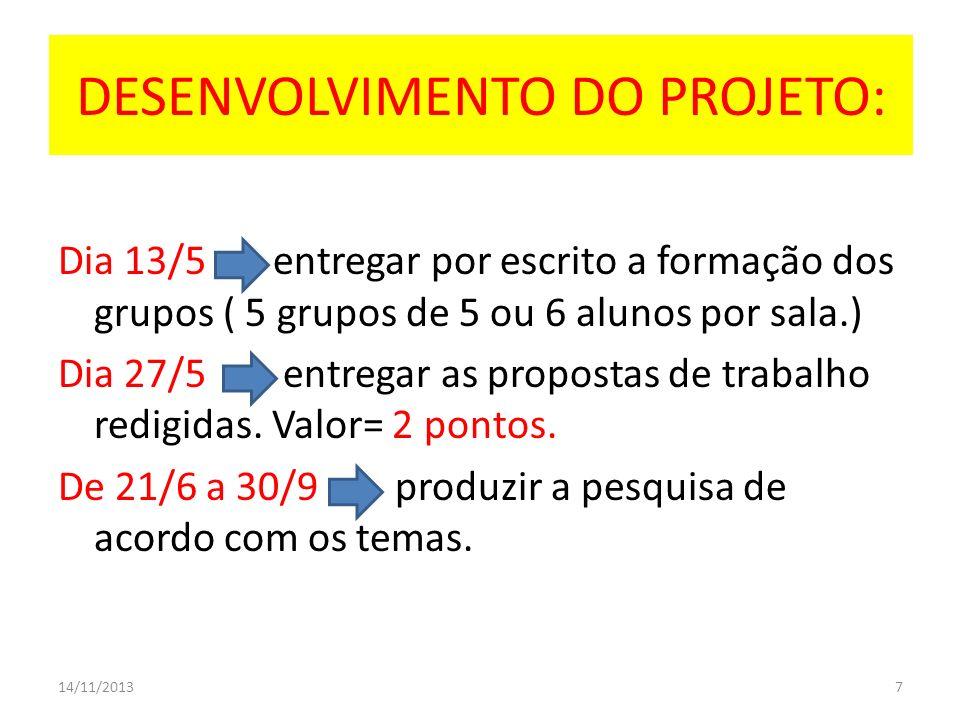 DESENVOLVIMENTO DO PROJETO: Dia 13/5 entregar por escrito a formação dos grupos ( 5 grupos de 5 ou 6 alunos por sala.) Dia 27/5 entregar as propostas