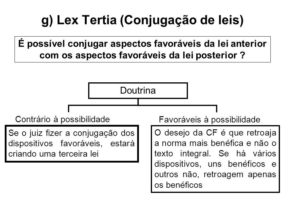 g) Lex Tertia (Conjugação de leis) É possível conjugar aspectos favoráveis da lei anterior com os aspectos favoráveis da lei posterior ? Doutrina Cont