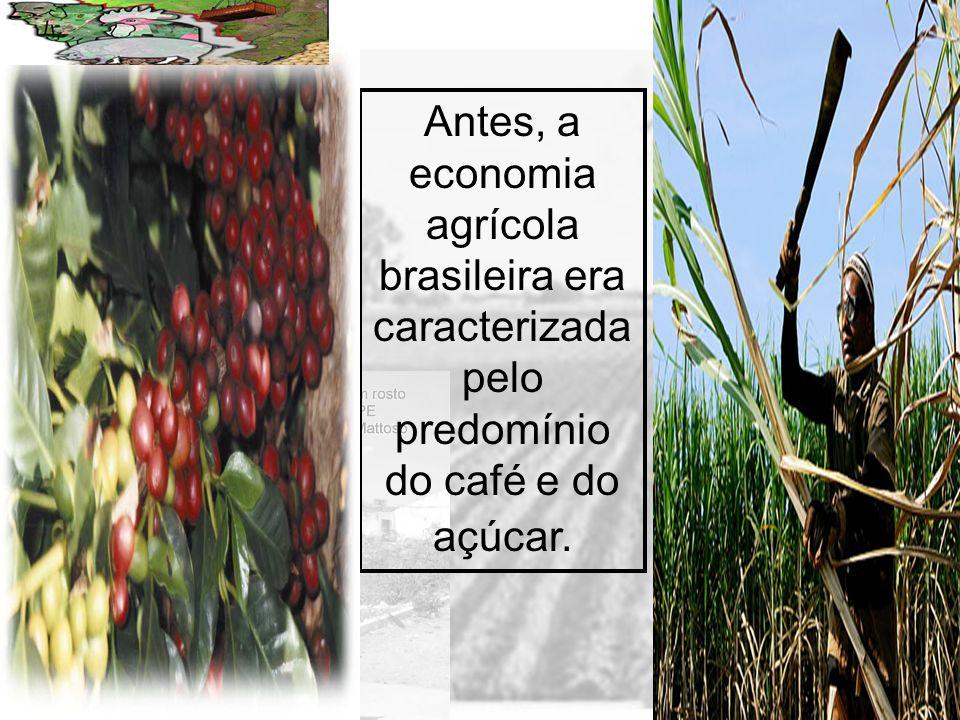 Prof. Wilton Oliveira Antes, a economia agrícola brasileira era caracterizada pelo predomínio do café e do açúcar.