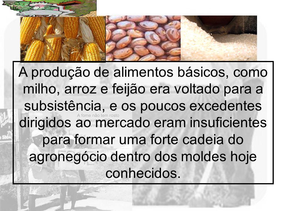Prof. Wilton Oliveira A produção de alimentos básicos, como milho, arroz e feijão era voltado para a subsistência, e os poucos excedentes dirigidos ao