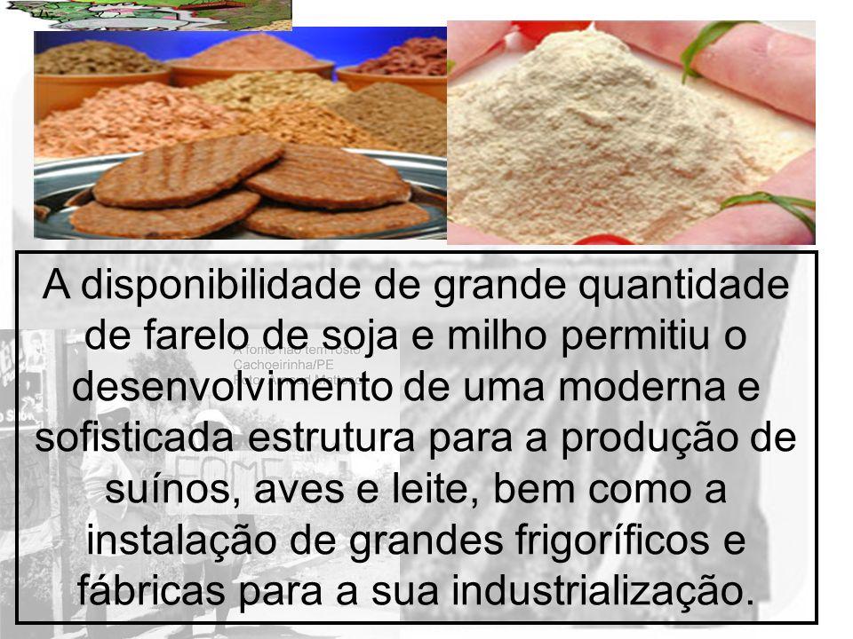 Prof. Wilton Oliveira A disponibilidade de grande quantidade de farelo de soja e milho permitiu o desenvolvimento de uma moderna e sofisticada estrutu