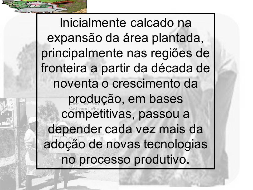 Prof. Wilton Oliveira Inicialmente calcado na expansão da área plantada, principalmente nas regiões de fronteira a partir da década de noventa o cresc