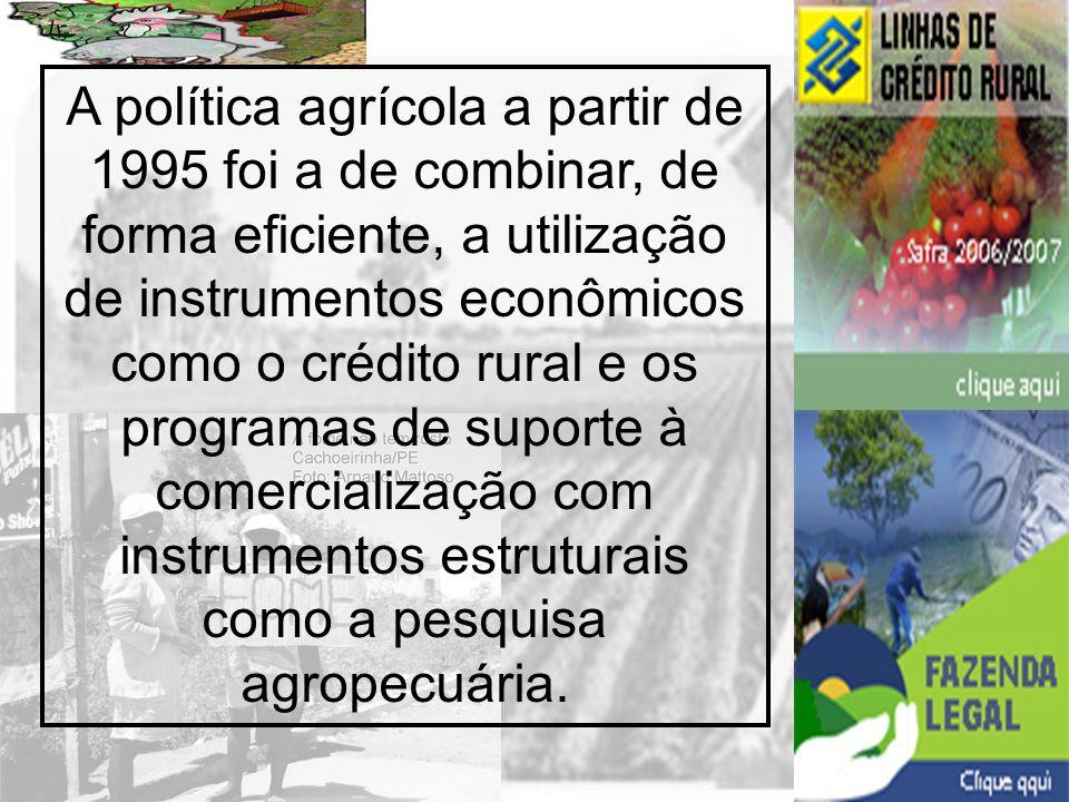 Prof. Wilton Oliveira A política agrícola a partir de 1995 foi a de combinar, de forma eficiente, a utilização de instrumentos econômicos como o crédi