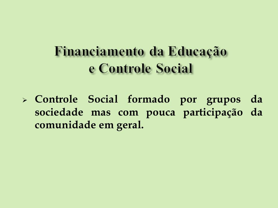 Controle Social formado por grupos da sociedade mas com pouca participação da comunidade em geral.