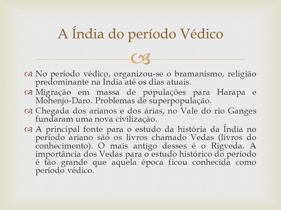 No período védico, organizou-se o bramanismo, religião predominante na Índia até os dias atuais. Migração em massa de populações para Harapa e Mohenjo