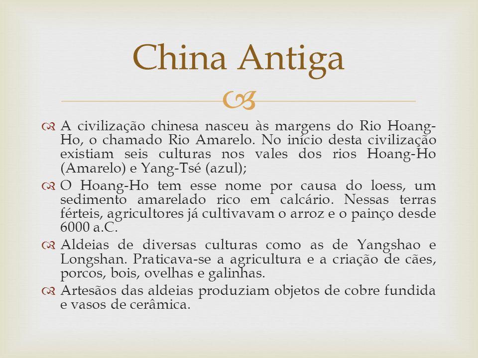 A civilização chinesa nasceu às margens do Rio Hoang- Ho, o chamado Rio Amarelo. No início desta civilização existiam seis culturas nos vales dos rios