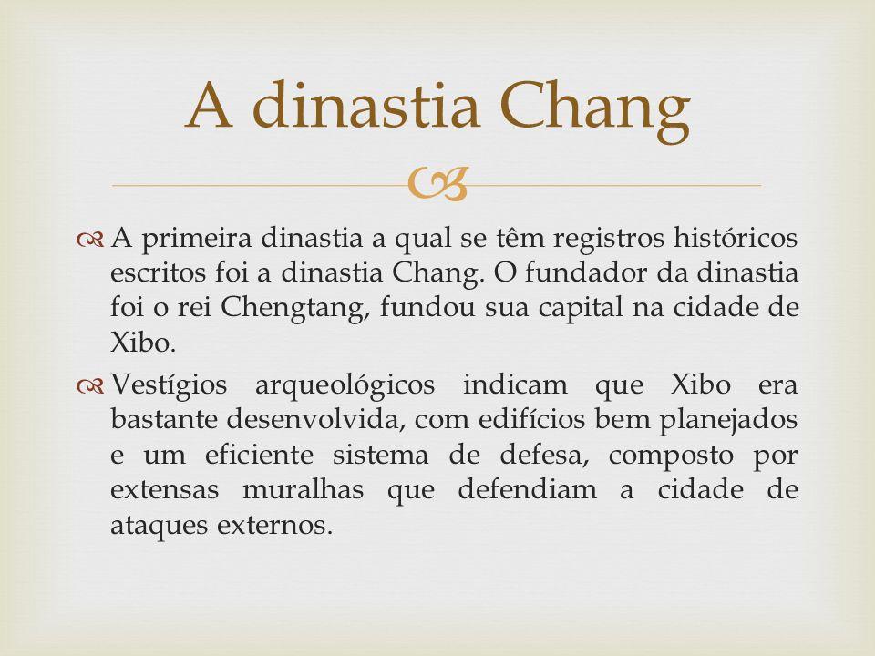 A primeira dinastia a qual se têm registros históricos escritos foi a dinastia Chang. O fundador da dinastia foi o rei Chengtang, fundou sua capital n