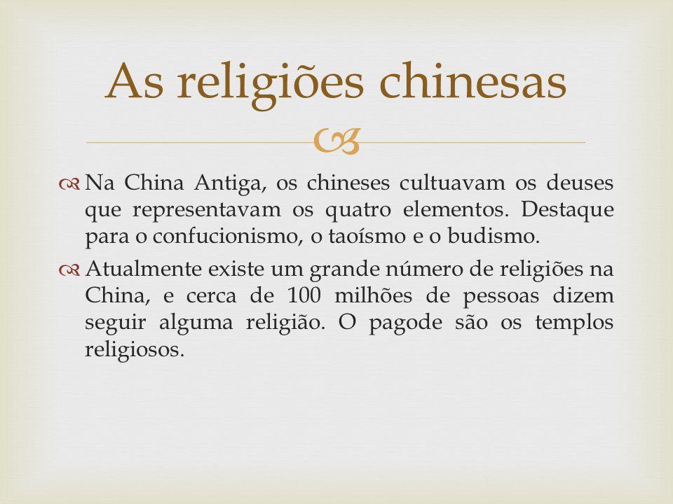 Na China Antiga, os chineses cultuavam os deuses que representavam os quatro elementos. Destaque para o confucionismo, o taoísmo e o budismo. Atualmen