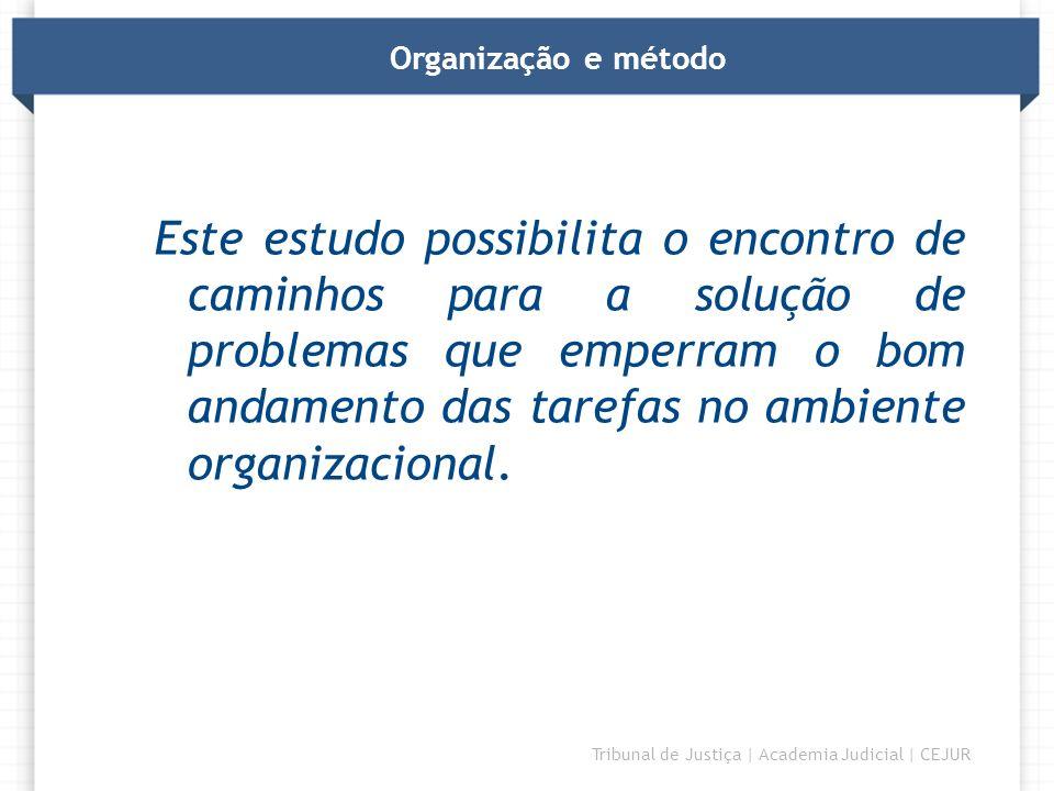 DIRETORIA Tribunal de Justiça | Academia Judicial | CEJUR Organização e método Divisão de tarefas: especialização Prioridades: gestão Controle: desvios Comunicação: expectativas.