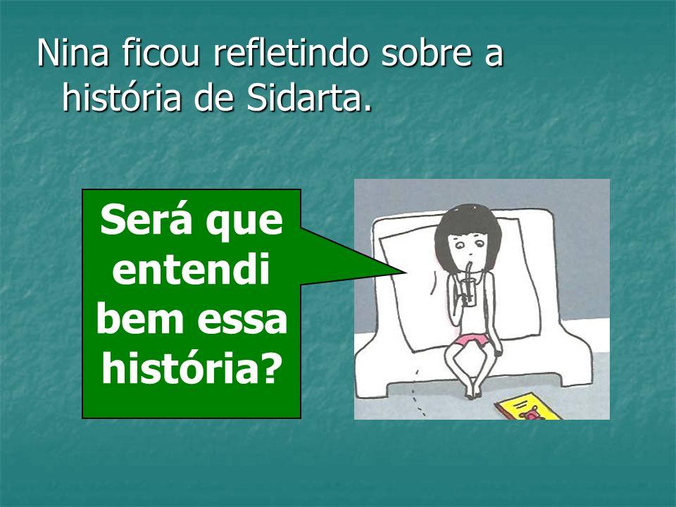 Nina ficou refletindo sobre a história de Sidarta. Será que entendi bem essa história?