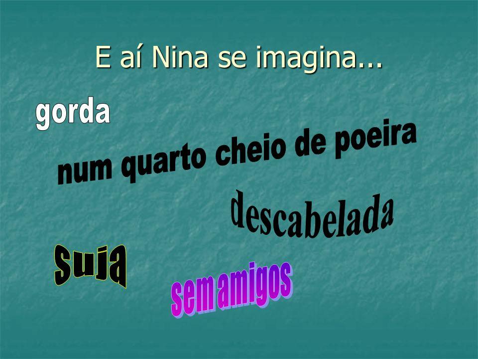 E aí Nina se imagina...