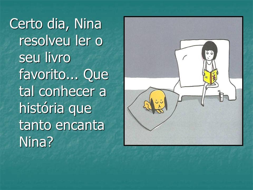 Certo dia, Nina resolveu ler o seu livro favorito... Que tal conhecer a história que tanto encanta Nina?