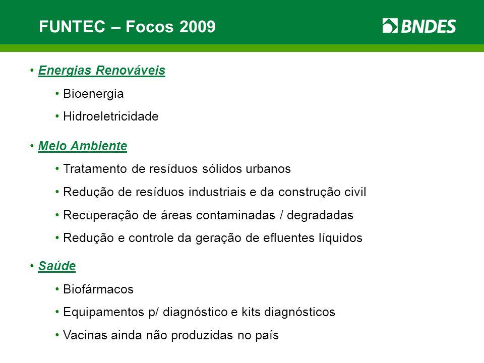 FUNTEC – Focos 2009 Energias Renováveis Bioenergia Hidroeletricidade Meio Ambiente Tratamento de resíduos sólidos urbanos Redução de resíduos industri