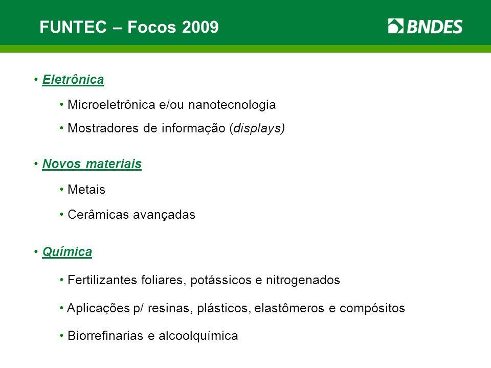 FUNTEC – Focos 2009 Eletrônica Microeletrônica e/ou nanotecnologia Mostradores de informação (displays) Novos materiais Metais Cerâmicas avançadas Quí