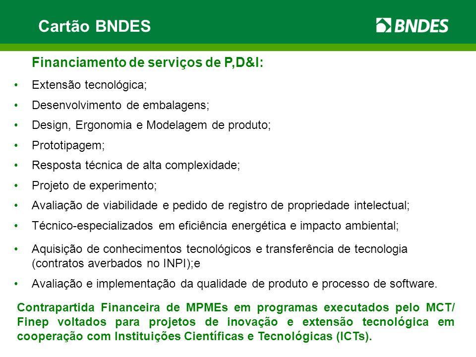 Cartão BNDES Financiamento de serviços de P,D&I: Extensão tecnológica; Desenvolvimento de embalagens; Design, Ergonomia e Modelagem de produto; Protot