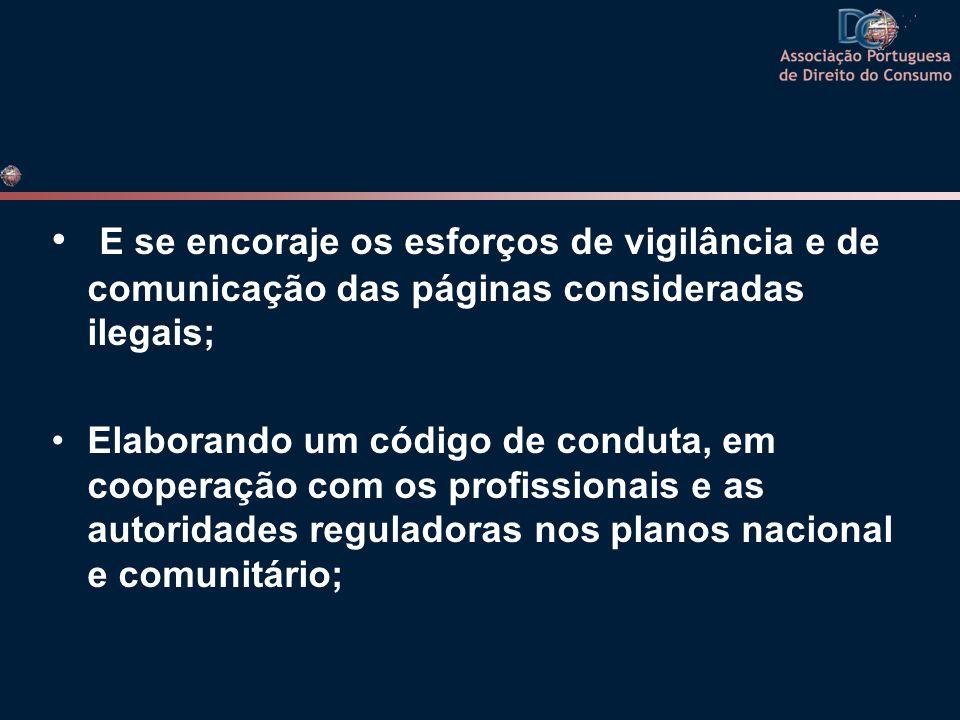 E se encoraje os esforços de vigilância e de comunicação das páginas consideradas ilegais; Elaborando um código de conduta, em cooperação com os profi