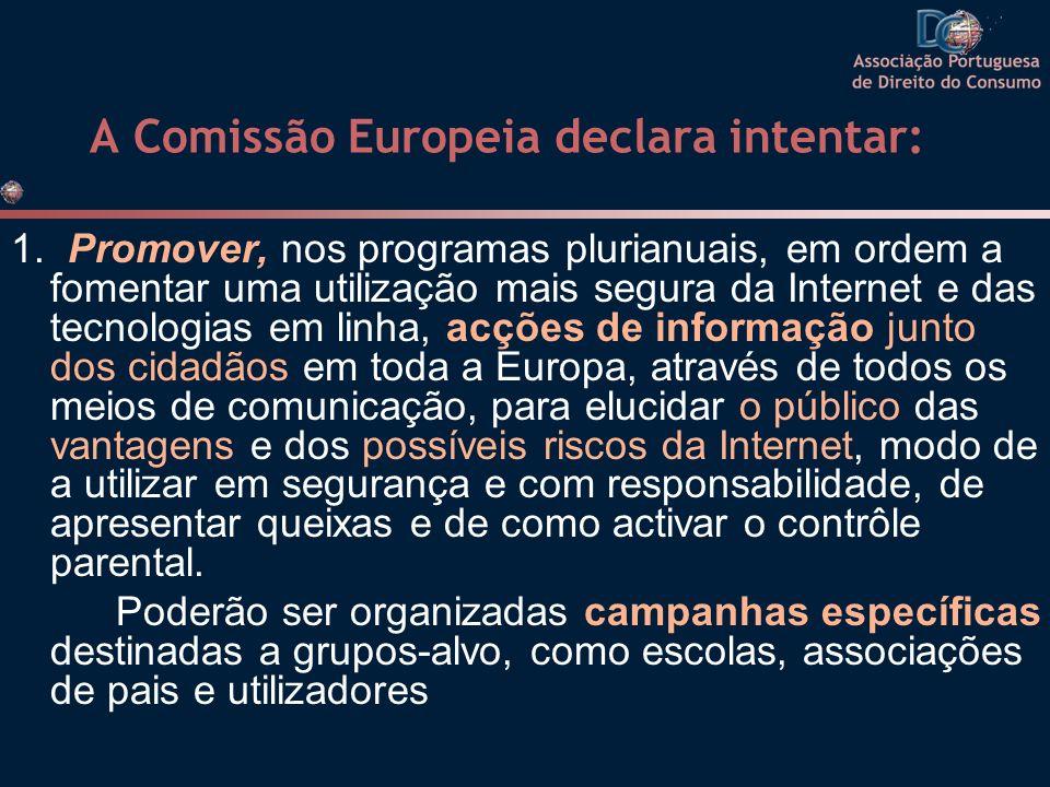 A Comissão Europeia declara intentar: 1. Promover, nos programas plurianuais, em ordem a fomentar uma utilização mais segura da Internet e das tecnolo