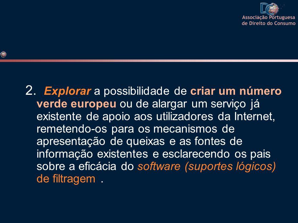 2. Explorar a possibilidade de criar um número verde europeu ou de alargar um serviço já existente de apoio aos utilizadores da Internet, remetendo-os