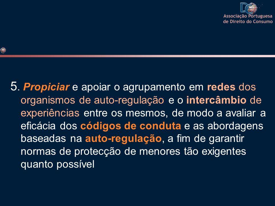 5. Propiciar e apoiar o agrupamento em redes dos organismos de auto-regulação e o intercâmbio de experiências entre os mesmos, de modo a avaliar a efi