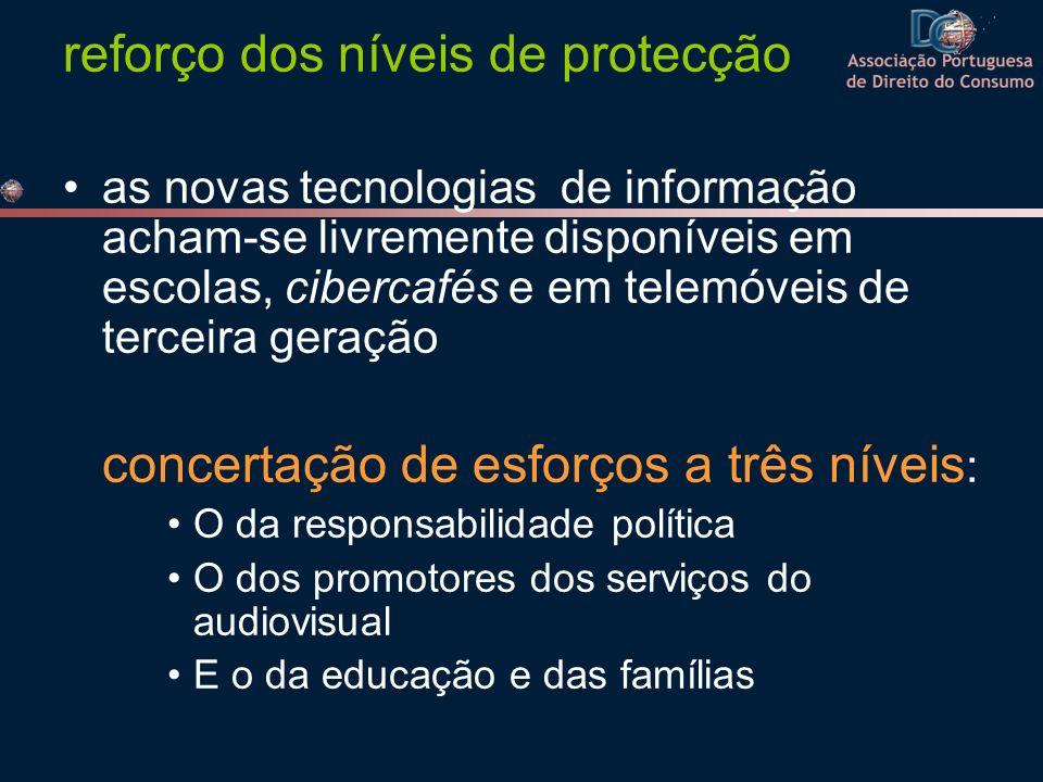 reforço dos níveis de protecção as novas tecnologias de informação acham-se livremente disponíveis em escolas, cibercafés e em telemóveis de terceira