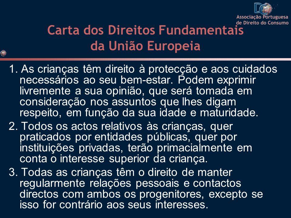 Carta dos Direitos Fundamentais da União Europeia 1. As crianças têm direito à protecção e aos cuidados necessários ao seu bem-estar. Podem exprimir l