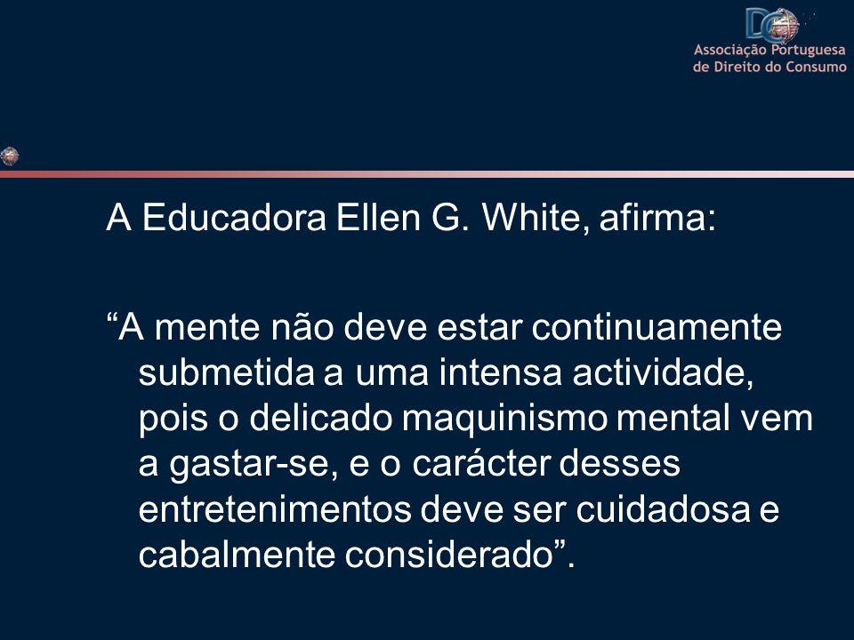 A Educadora Ellen G. White, afirma: A mente não deve estar continuamente submetida a uma intensa actividade, pois o delicado maquinismo mental vem a g