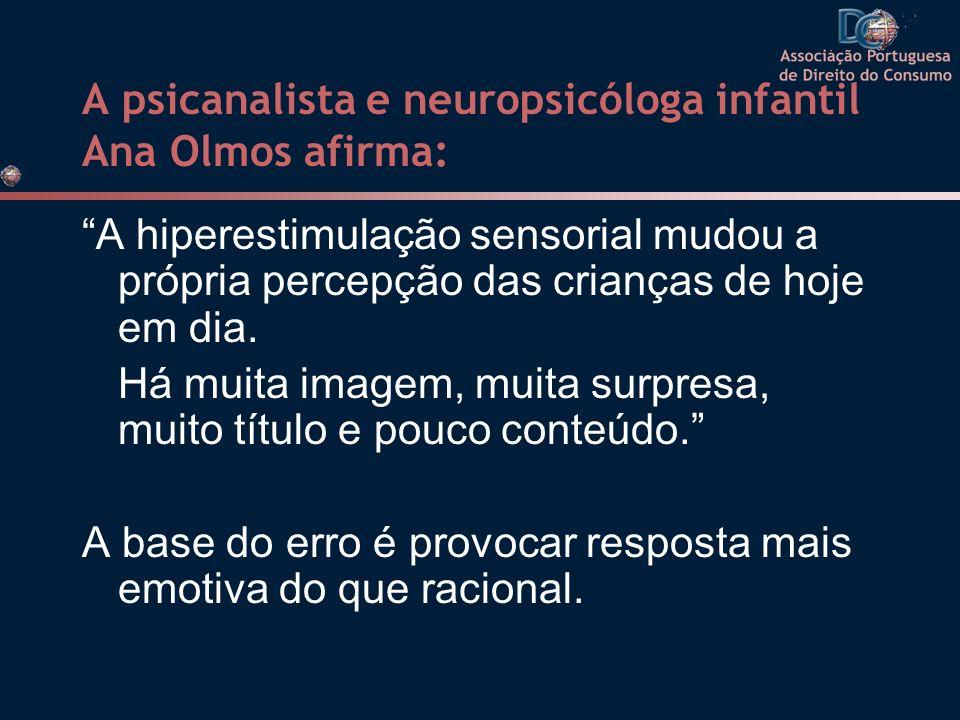 A psicanalista e neuropsicóloga infantil Ana Olmos afirma: A hiperestimulação sensorial mudou a própria percepção das crianças de hoje em dia. Há muit