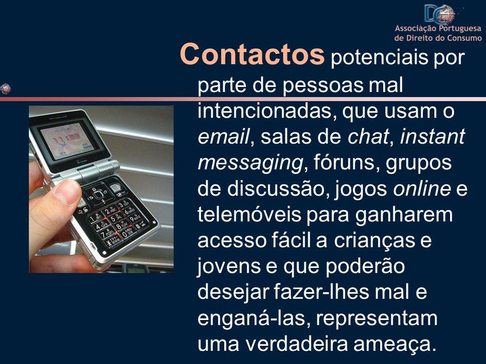 Contactos potenciais por parte de pessoas mal intencionadas, que usam o email, salas de chat, instant messaging, fóruns, grupos de discussão, jogos on