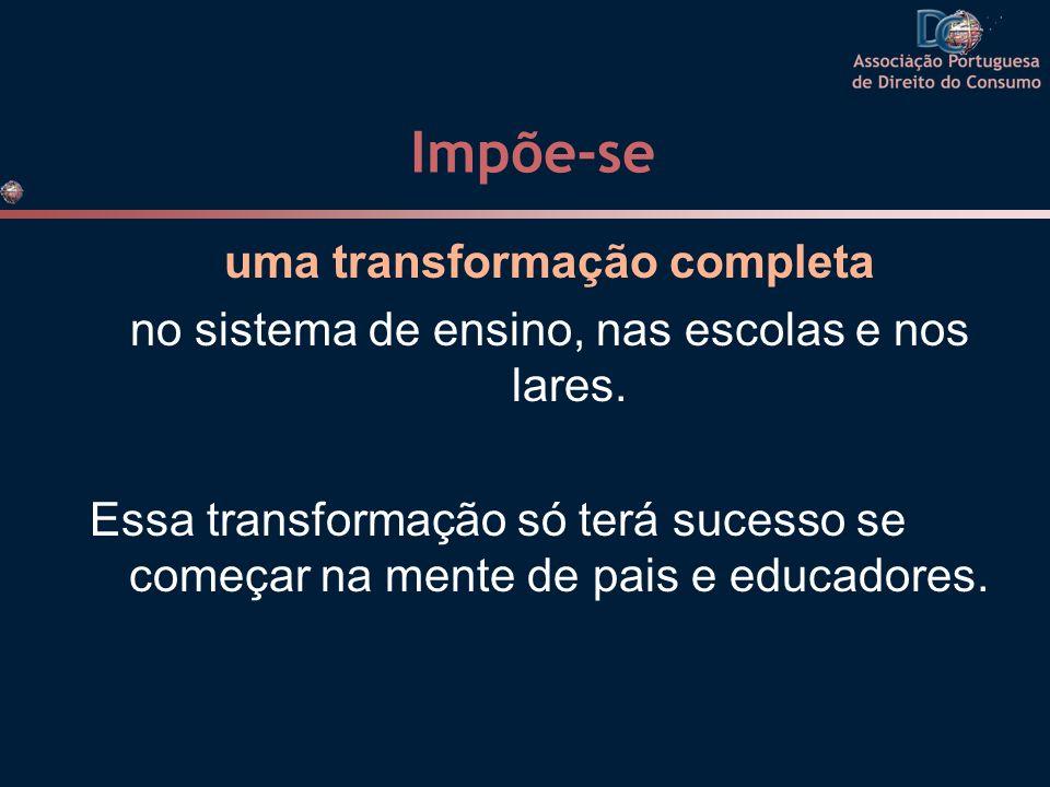 Impõe-se uma transformação completa no sistema de ensino, nas escolas e nos lares. Essa transformação só terá sucesso se começar na mente de pais e ed