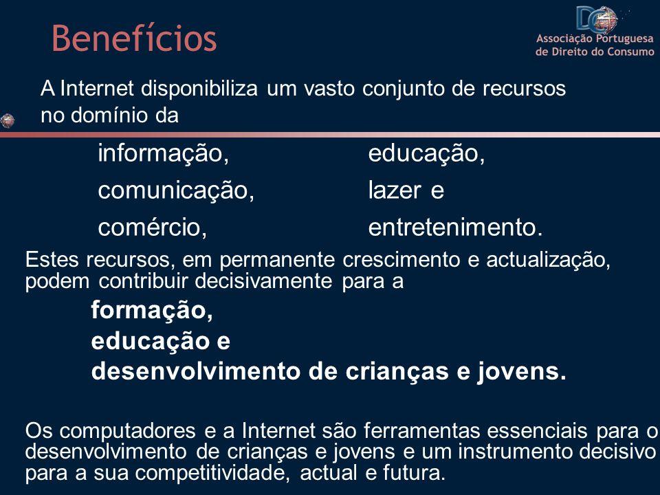 Benefícios informação, comunicação, comércio, educação, lazer e entretenimento. Estes recursos, em permanente crescimento e actualização, podem contri