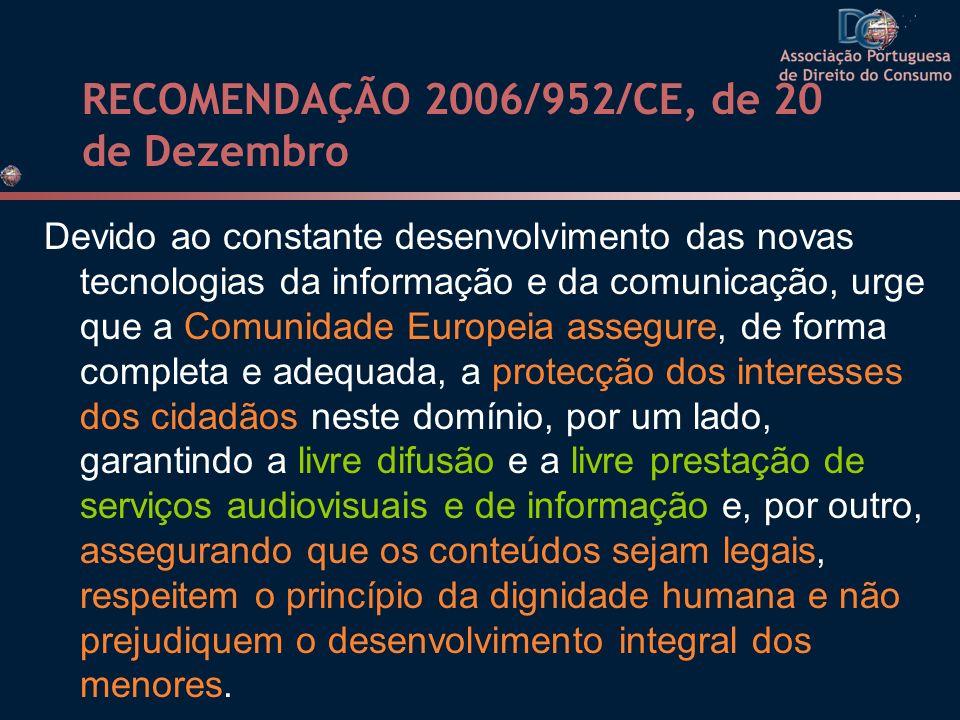 RECOMENDAÇÃO 2006/952/CE, de 20 de Dezembro Devido ao constante desenvolvimento das novas tecnologias da informação e da comunicação, urge que a Comun