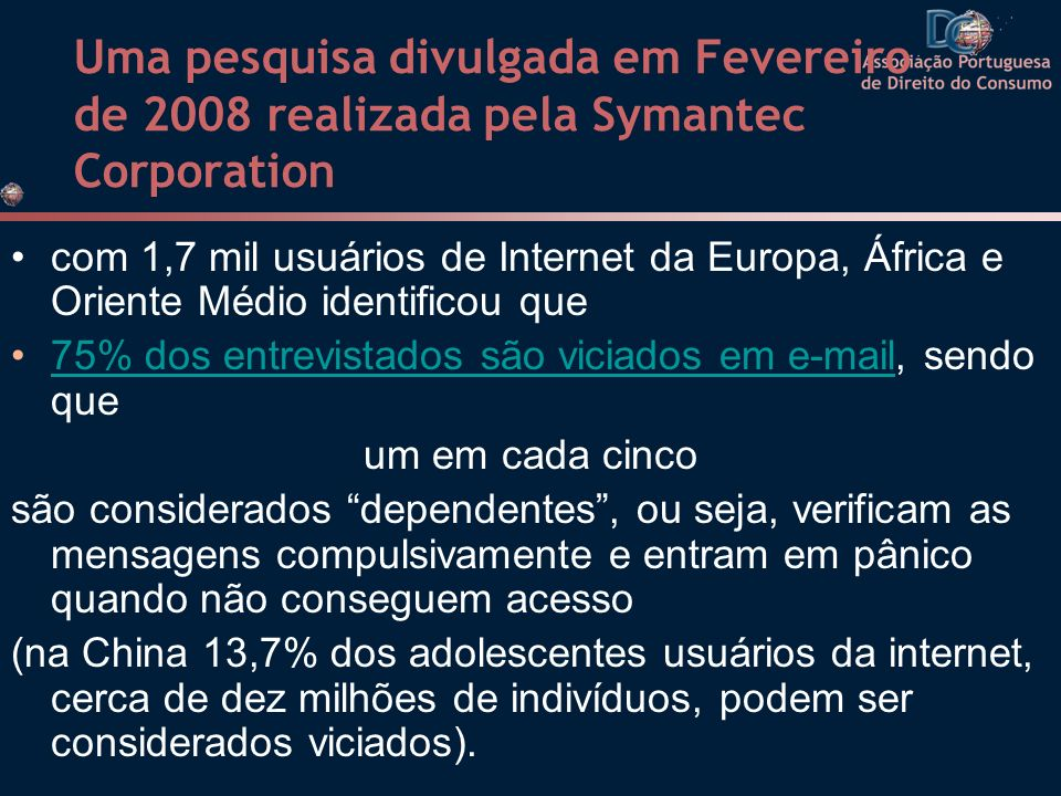 Uma pesquisa divulgada em Fevereiro de 2008 realizada pela Symantec Corporation com 1,7 mil usuários de Internet da Europa, África e Oriente Médio ide