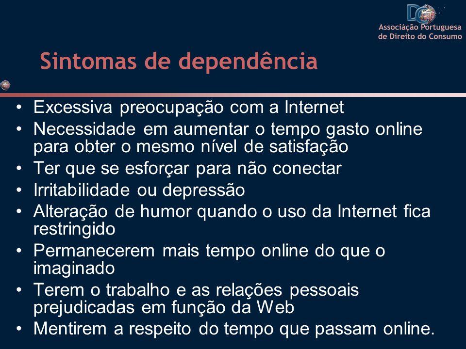 Sintomas de dependência Excessiva preocupação com a Internet Necessidade em aumentar o tempo gasto online para obter o mesmo nível de satisfação Ter q