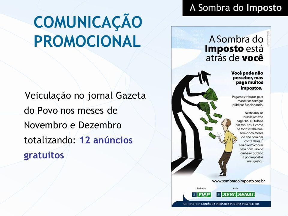 Veiculação no jornal Gazeta do Povo nos meses de Novembro e Dezembro totalizando: 12 anúncios gratuitos COMUNICAÇÃO PROMOCIONAL