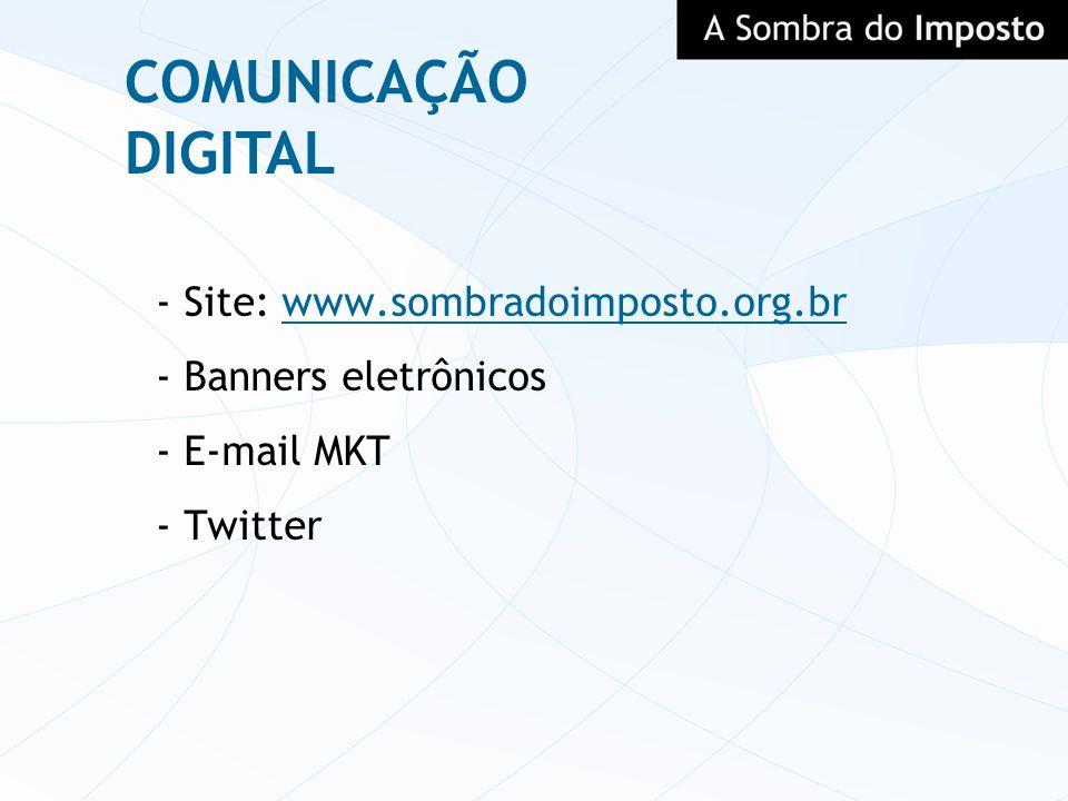 COMUNICAÇÃO DIGITAL - Site: www.sombradoimposto.org.br - Banners eletrônicos - E-mail MKT - Twitter