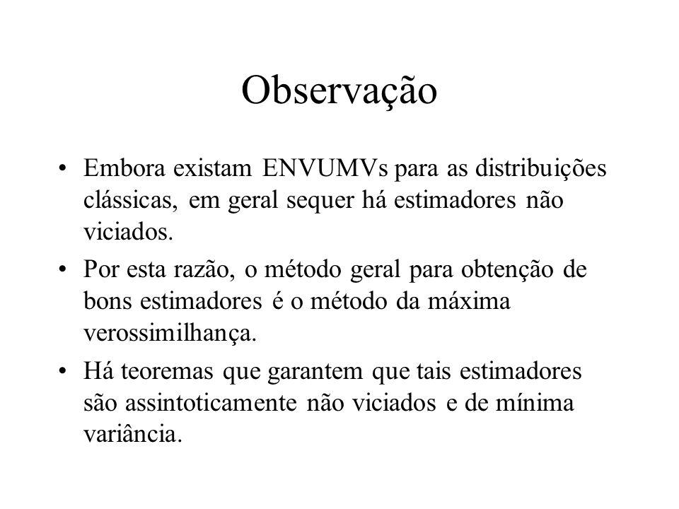 Observação Embora existam ENVUMVs para as distribuições clássicas, em geral sequer há estimadores não viciados. Por esta razão, o método geral para ob