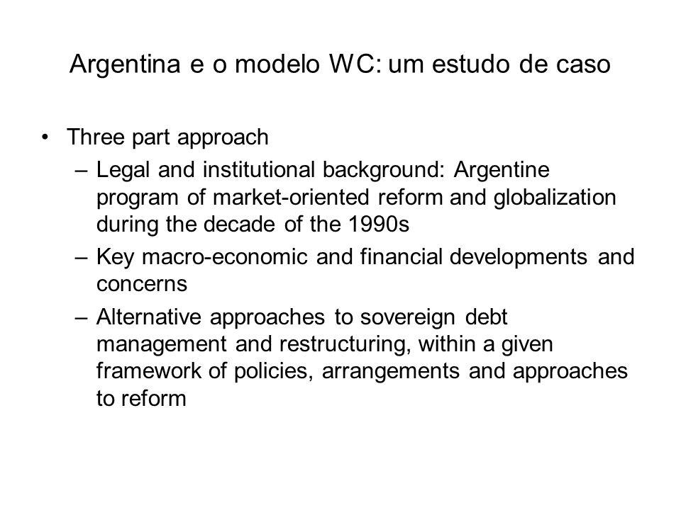 Argentina e o modelo WC: um estudo de caso Three part approach –Legal and institutional background: Argentine program of market-oriented reform and gl