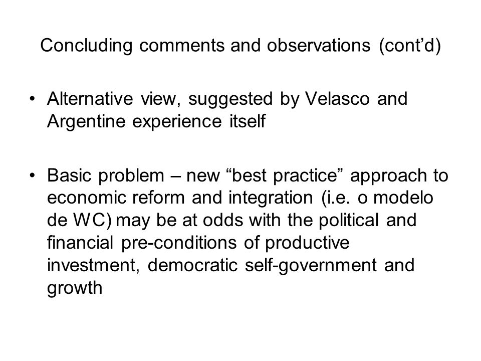 Concluding comments and observations (contd) Alternative view, suggested by Velasco and Argentine experience itself Basic problem – new best practice