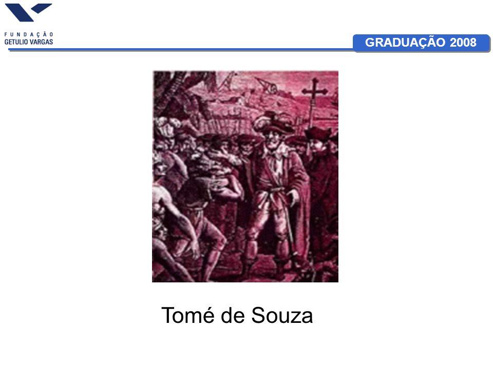 GRADUAÇÃO 2008 Tomé de Souza