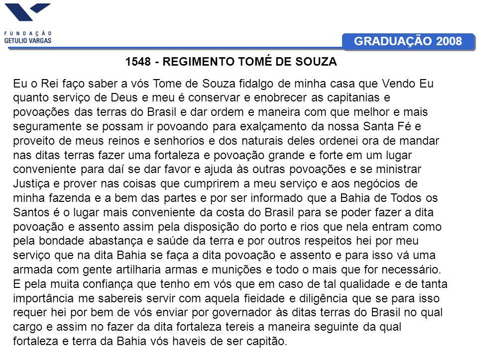 GRADUAÇÃO 2008 1548 - REGIMENTO TOMÉ DE SOUZA Eu o Rei faço saber a vós Tome de Souza fidalgo de minha casa que Vendo Eu quanto serviço de Deus e meu