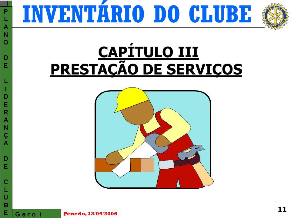 INVENTÁRIO DO CLUBE G e r o i PLANODELIDERANÇADECLUBEPLANODELIDERANÇADECLUBE Penedo, 13/04/2006 CAPÍTULO III PRESTAÇÃO DE SERVIÇOS 11