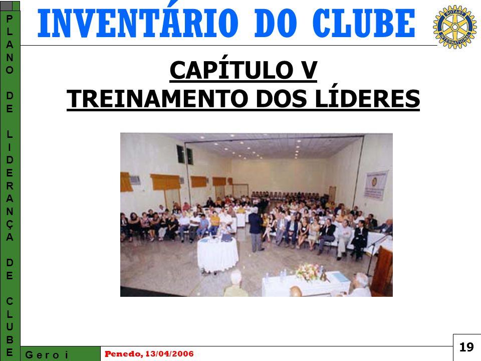 INVENTÁRIO DO CLUBE G e r o i PLANODELIDERANÇADECLUBEPLANODELIDERANÇADECLUBE Penedo, 13/04/2006 CAPÍTULO V TREINAMENTO DOS LÍDERES 19