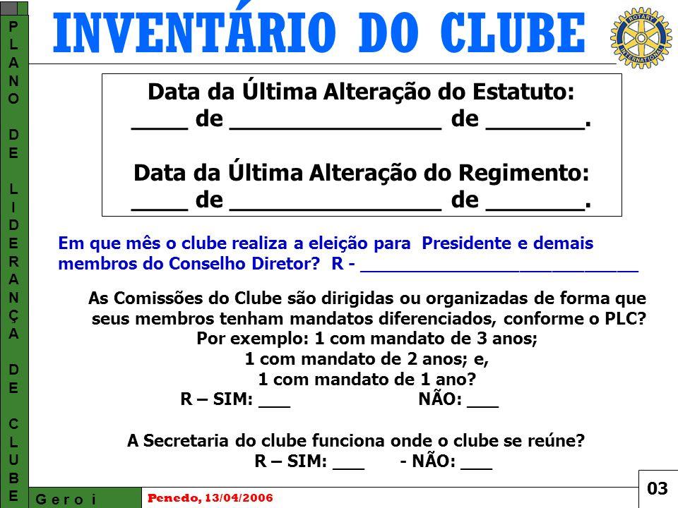 INVENTÁRIO DO CLUBE G e r o i PLANODELIDERANÇADECLUBEPLANODELIDERANÇADECLUBE Penedo, 13/04/2006 As Comissões do Clube são dirigidas ou organizadas de forma que seus membros tenham mandatos diferenciados, conforme o PLC.