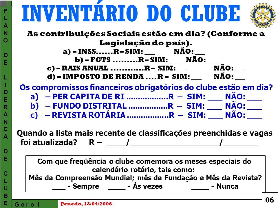 INVENTÁRIO DO CLUBE G e r o i PLANODELIDERANÇADECLUBEPLANODELIDERANÇADECLUBE Penedo, 13/04/2006 As contribuições Sociais estão em dia.
