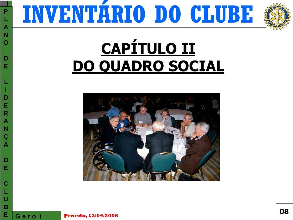 INVENTÁRIO DO CLUBE G e r o i PLANODELIDERANÇADECLUBEPLANODELIDERANÇADECLUBE Penedo, 13/04/2006 CAPÍTULO II DO QUADRO SOCIAL 08