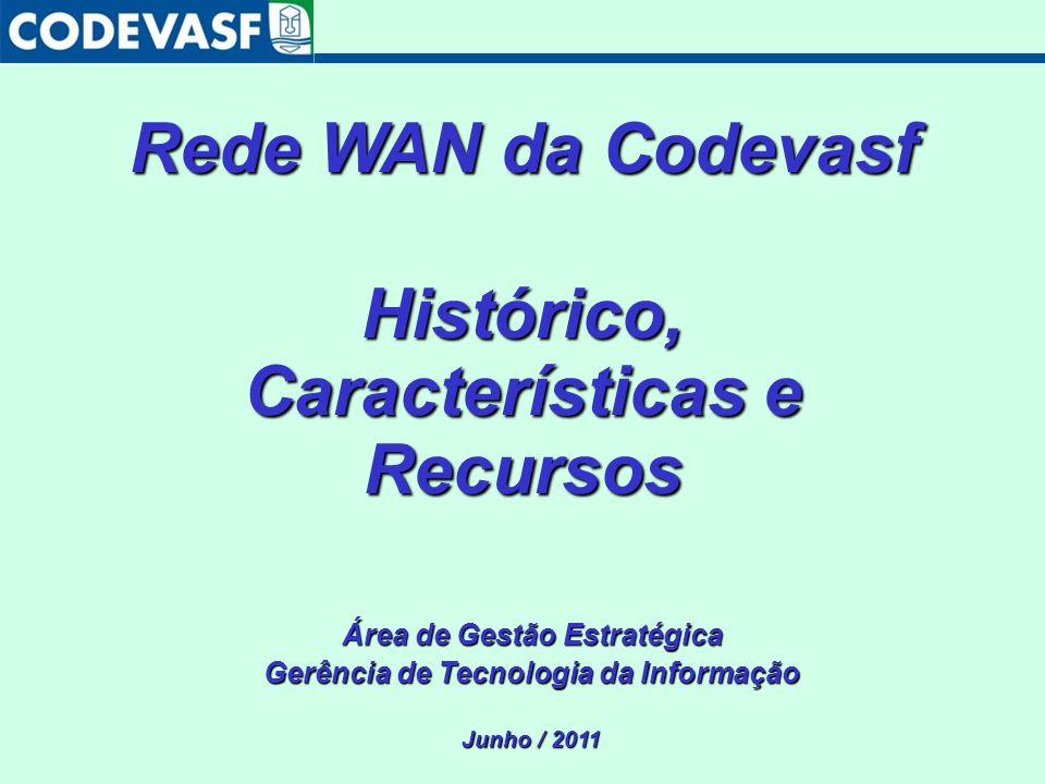 Histórico, Características e Recursos Área de Gestão Estratégica Gerência de Tecnologia da Informação Junho / 2011 Rede WAN da Codevasf