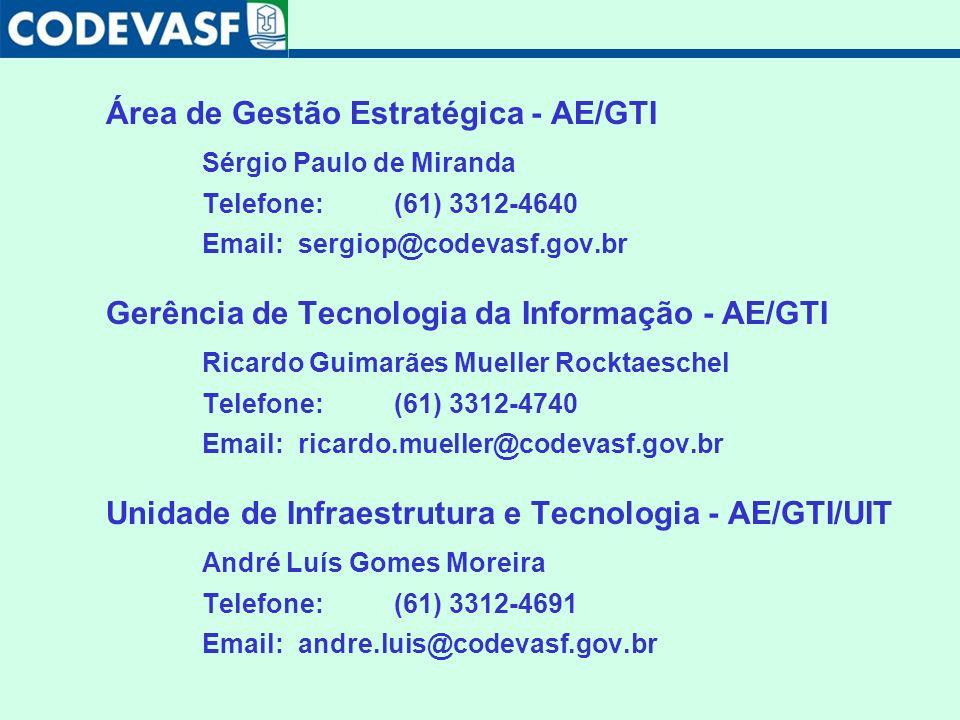 Área de Gestão Estratégica - AE/GTI Sérgio Paulo de Miranda Telefone: (61) 3312-4640 Email:sergiop@codevasf.gov.br Gerência de Tecnologia da Informaçã