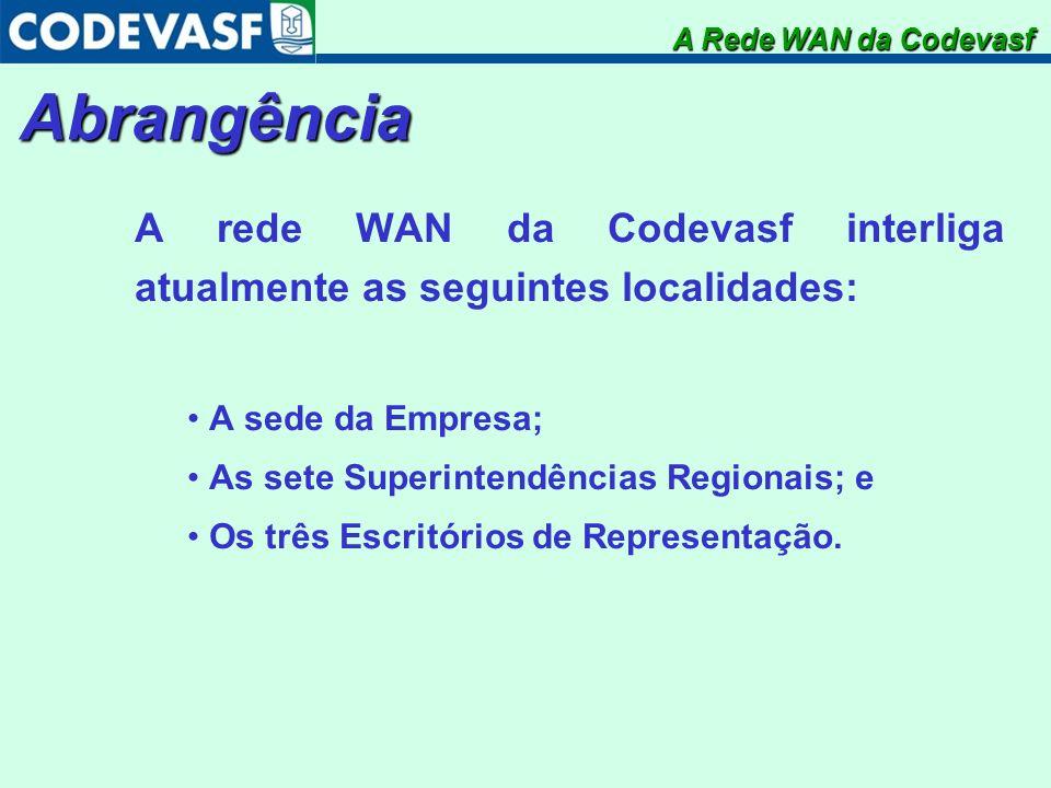 Abrangência A rede WAN da Codevasf interliga atualmente as seguintes localidades: A sede da Empresa; As sete Superintendências Regionais; e Os três Es