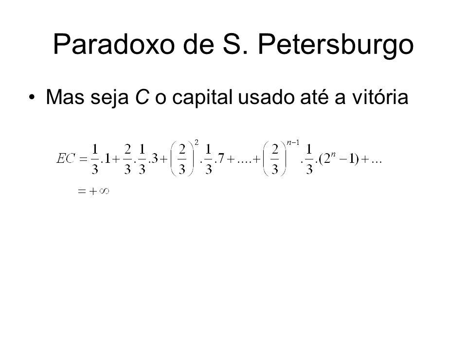 Paradoxo de S. Petersburgo Mas seja C o capital usado até a vitória